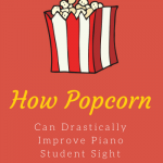 How Popcorn Can Improve Your Piano Students' Sight Reading