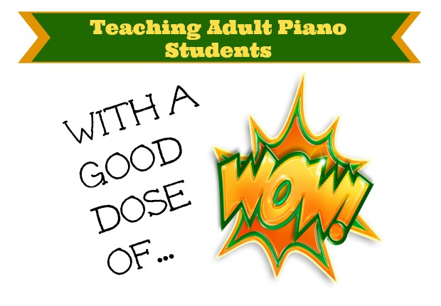 "Teaching Piano To Adult Students With a Good Dose of ""Wow!"""