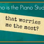 Who Is The Piano Student That Worries Me The Most?