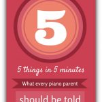 5 Things Parents Should Know After Every Piano Lesson… #3 Is Too Often Forgotten