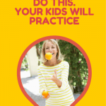 Do this and your kids will practice!