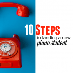 10 Steps To Finding Piano Students And Growing Your Studio