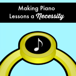 """Luxury Item No More""… Making Piano Lessons a Necessity"