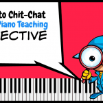 Why You Should Chit-Chat Like A Piano Teaching Detective