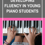 5 Smooth Strategies For Developing Fluency In Young Piano Students