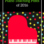 The Top Piano Teaching Posts Of 2016 From Teach Piano Today