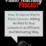 How to use an iPad in your Piano Lessons:  Podcast Episode 15
