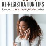 Keep 'em Coming Back For More – 7 Ways To Boost Re-registration Rates