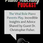 How to Become the Perfect Piano Parent – The Teach Piano Today Podcast
