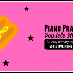 Eat Popsicles… and Make Positive Piano Practice Progress
