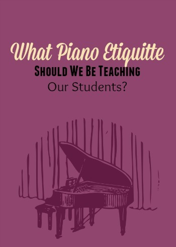 It S The Little Things That Count Piano Etiquette And Your Students Teach Today
