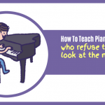 What To Do With A Piano Student Who Refuses To Look At His Music