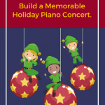 How Your Recital Elves Can Build A Memorable Holiday Piano Concert