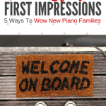 5 Ways To Make A Fabulous First Impression On New Piano Families