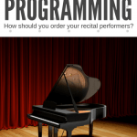 Beginner To Advanced Or Mixed Ages: How Do You Order Your Piano Recital Performers