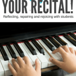 The Piano Recital Debrief: 6 Ways To Reflect, Repair, and Rejoice With Your Students