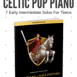 7 Celtic Teen Piano Solos For A Recital Your Audience Will Never Forget