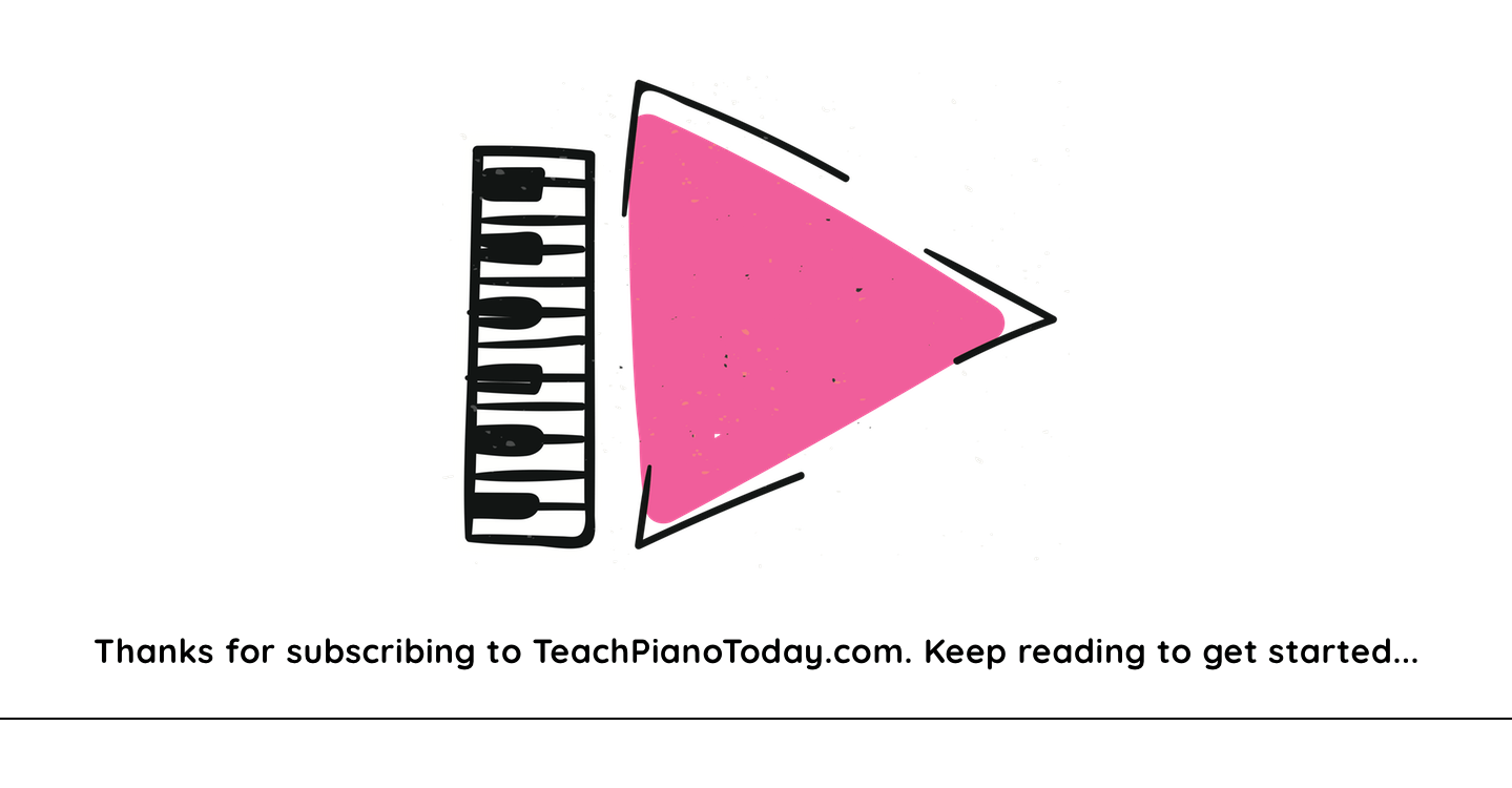 Thanks for subscribing to Teach Piano Today